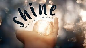 SHINE WHERE YOU ARE